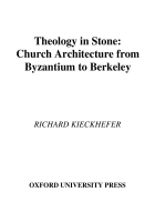 Theology in Stone Church Architecture from Byzantium to Berkeley