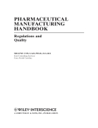 Pharmaceutical Manufacturing Handbook Regulations and Quality