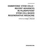 Embryonic Stem Cells Recent Advances in Pluripotent Stem Cell Based Regenerative Medicine