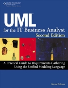 Uml for the it business analyst second edition A practical guide to requirements gathering using the unified modeling language
