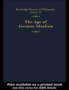 The Age of German Idealism Routledge History of Philosophy Volume 6