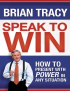 Speak toWin How to Present with Power in Any Situation